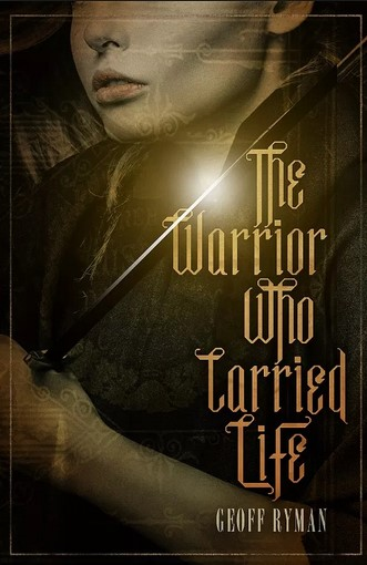 The Warrior Who Carried Life, A Primal and Mythic Novel by Geoff Ryman